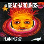 Reacharounds: Flaming Planet Head [Digipak]