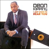Deon Kipping: I Just Want to Hear You
