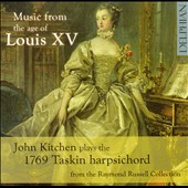 Music from the Age of Louis XV - Music of Couperin, Forqueray, Rameau and Duphly / John Kitchen, 1769 Taskin harpsichord