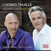 Ludwig Thuille: Selected Songs / Roman Trekel, Hartmut Höll