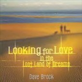 Dave Brock: Looking for Love in the Lost Land of Dreams *