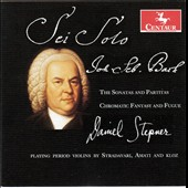 Bach: The Sonatas & Partitas; Chromatic Fantasy & Fugue / Daniel Stepner playing period violins