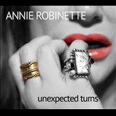 Annie Robinette: Unexpected Turns [Digipak]