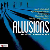 Allusions: Evocative Chamber Works by Sarah Wallin Huff; Kjell Magne Andersen, Vera Ivanova, Christopher Dietz