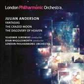 Julian Anderson (b.1967): Fantasias; The Crazed Moon; The Discovery of Heaven / Jurowski, Wigglesworth, London PO
