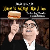 Allan Sherman: There Is Nothing Like a Lox: The Lost Song Parodies of Allan Sherman *