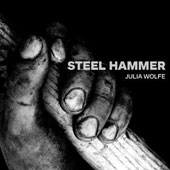 Julia Wolfe (b.1958): Steel Hammer / Bang on a Can All-Stars; Trio Mediaeval