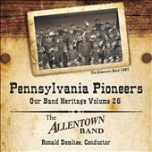 Pennsylvania Pioneers: Our Band Heritage, Vol. 26 / Meyers, Rosenkrans, Seitz. Allentown Band