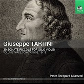 Giuseppe Tartini (1692-1770): 30 Sonate Piccole for Solo Violin, Vol. 3 - Sonatas Nos. 13-18 / Peter Sheppard Skaerved, violin