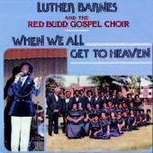 Luther Barnes: When We All Get to Heaven