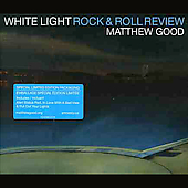Matthew Good: White Light Rock & Roll Review