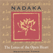 Nadaka: Méditation Vol. 3: Le Lotus de l'Ouverture du Cour (The Lotus of the Open Heart)