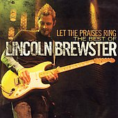 Lincoln Brewster: Let the Praises Ring: The Best Worship Songs of Lincoln Brewster