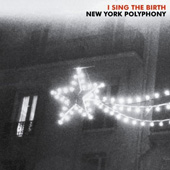 I Sing the Birth / New York Polyphony