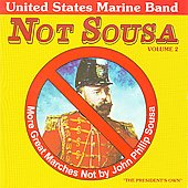 The U.S. Marine Band: Not Sousa II: More Great Marches By John Philip Sousa