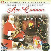 Ace Cannon: 12 Saxophone Christmas Classics