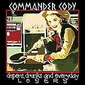 Commander Cody: Dopers, Drunks and Everyday Losers