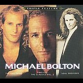 Michael Bolton: The One Thing/Timeless: The Classics, Vol. 2/Soul Provider [Digipak]