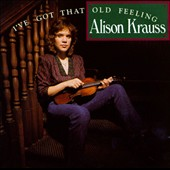 Alison Krauss: I've Got That Old Feeling