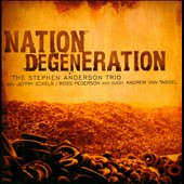 The Stephen Anderson Trio: Nation Degeneration *