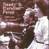Caroline Paton/Sandy & Caroline Paton/Sandy Paton: Folksongs and Ballads *