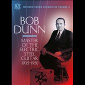 Bob Dunn: Western Swing Chronicles, Vol. 5: Master of the Electric Steel Guitar 1935-1950 [Digipak]