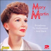 Mary Martin (Vocals/Actress): Broadway to Hollywood -- And Back *