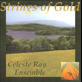 Celeste Ray Ensemble/Celeste Ray: Strings of Gold