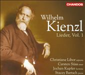 Wilhelm Kienzl: Lieder, Vol. 1