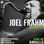 Joel Frahm/Joel Frahm Quartet: Live at Smalls *