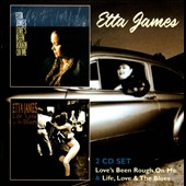 Etta James: Love's Been Rough on Me/Life, Love & the Blues