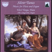 Silver Tunes: Music for Flute and Organ / Elivi Varga, flute; Olle Langstrom, organ