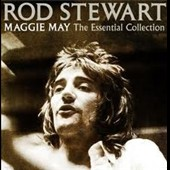 Rod Stewart: Maggie May: The Essential Collection