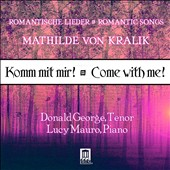 Songs by Mathilde von Kralik: Komm mit mir! (Come with me!) / Donald George, tenor; Lucy Mauro, piano