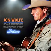 Jon Wolfe: It All Happened in a Honky Tonk [Deluxe Edition] [Bonus Tracks] [Digipak] *