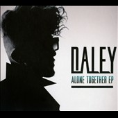 Daley: Alone Together [EP] [Digipak]