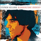 Stephen Kellogg (The Sixers): Blunderstone Rookery [Digipak] *