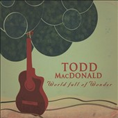 Todd MacDonald: World Full of Wonder