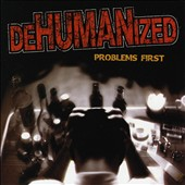 Dehumanized: Problems First *