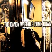 The Dandy Warhols: The Dandy Warhols Come Down