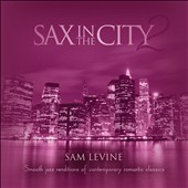Sam Levine (Sax/Flute/Horn): Sax In the City, Vol. 2 [3/18]