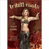Kami Liddle: Tribal Roots: Tribal Fusion Technique & Choreography