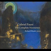 Gabriel Fauré: The Complete Nocturnes / Richard Shuster, piano