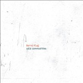 Bernd Klug: Cold Commodities / Bernd Klug, electric & double bass, electronics