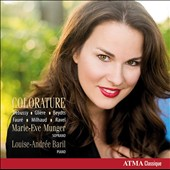Colorature: Works of Debussy, Glière, Beydts, Fauré, Milhaud & Ravel / Marie-Eve Munger, soprano; Louise-Andrée Baril, piano