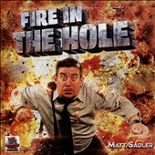 Matt Sadler: Fire in the Hole
