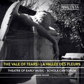 The Valley of Tears (La Vallée des Pleurs) - works by Praetorius, Schutz, J.S. Bach / Theatre of Early Music; Schola Cantorum