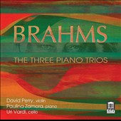 Brahms: The Three Piano Trios / David Perry, violin; Paulina Zamora, piano; Uri Vardi, cello
