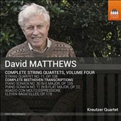 David Matthew (b.1943): The String Quartets, Vol. 4 - Matthews: String Quartet No. 11; Beethoven/Matthews: Piano Sonatas Nos. 11 & 28; Diabelli Variations; Bagatelles, Op. 119 / Kreutzer Quartet