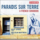 Paradis Sur Terre: A French Songbook - Caplet: Les Prieres; Lili Boulanger: Cycle of 13 songs; Debussy: Trois Méelodies; Chaminade: Mélodies / Nicky Spence, tenor; Malcolm Martineau, piano